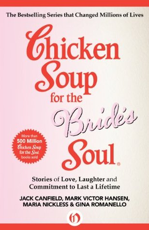 'Chicken Soup For The Bride's Soul' By Jack Canfield, Mark Victor Hansen, Maria Nickless