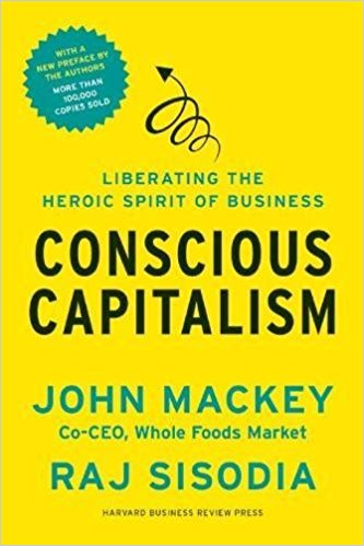 'Conscious Capitalism' By John Mackey And Raj Sisodia